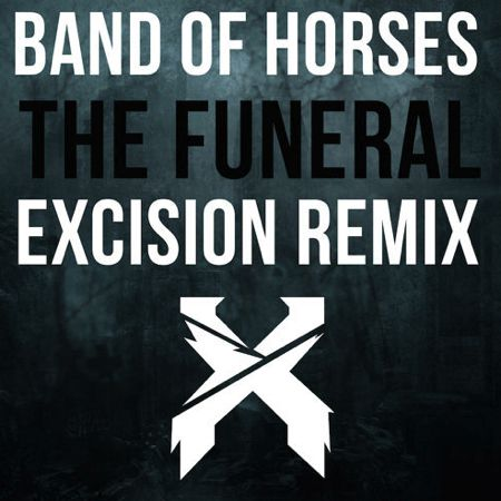 Band Of Horses - The Funeral (Excision Remix) : Huge Melodic Dubstep Remix [Free Download]