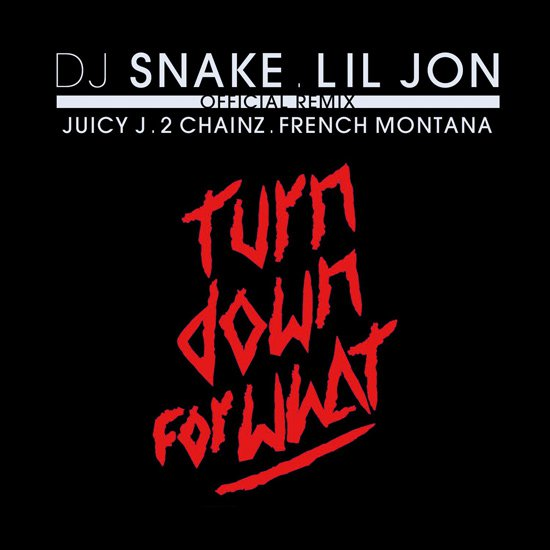 DJ Snake & Lil Jon - Turn Down For What (Remix) (Ft. Juicy J