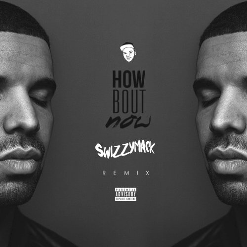 Drake - How About Now (Swizzymack Remix) : Must Hear Remix [Free Download]