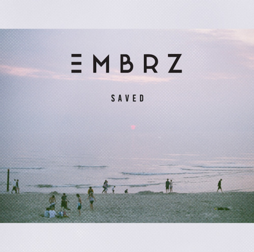 """EMBRZ Releases Extra Vibe Filled Original """"Saved"""" [Free Download]"""