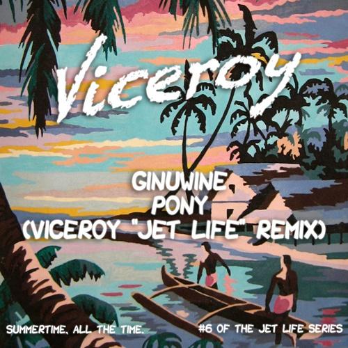 Ginuwine – Pony (Viceroy Jet Life Remix) | Fresh Summer Throwback Remix [Free Download]