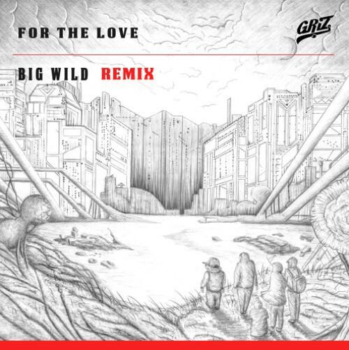 GRiZ (Ft. Talib Kewli) - For The Love (Big Wild Remix) : Must Hear Remix