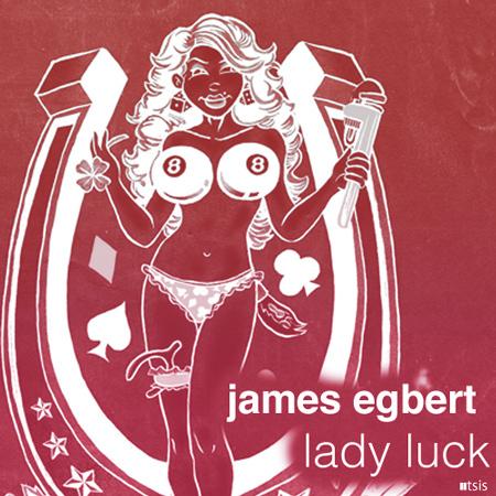 James Egbert - Lady Luck : Must Hear New Diry Electro BANGER