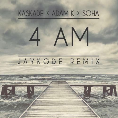 Kaskade x Adam K x Soha - 4 AM (JayKode Remix) : Melodic Festival Trap [Free Download]