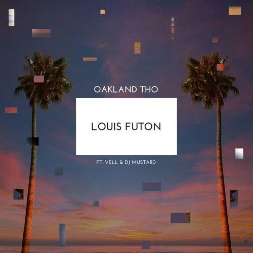Louis Futon - Oakland Tho (Ft. Vell & DJ Mustard) : Must Hear Trap / Hip-Hop [Free Download]