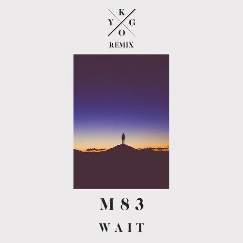 M83 - Wait (Kygo Remix) : Must Hear Indie / Chill House Remix [Free Download]