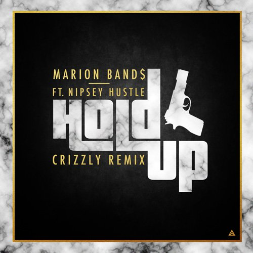 Marion Band$ - Hold Up (feat. Nipsey Hustle) (Crizzly Remix) : Heavy Trap / Dubstep Remix [Free Download]