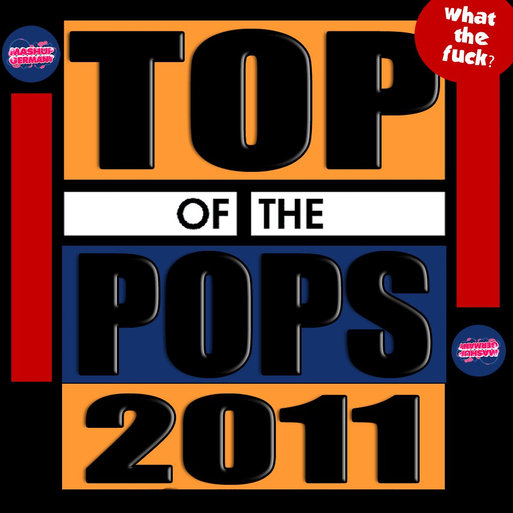 Mashup-Germany - Top Of The Pops 2011 [What the F*ck] : Mashup with 25 Songs