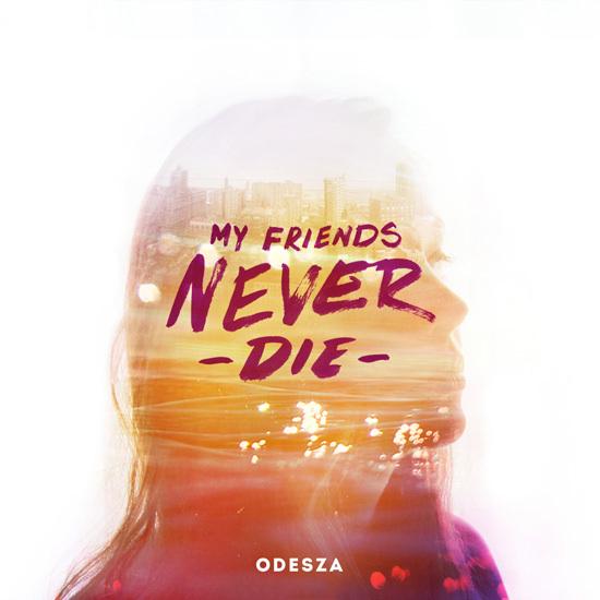 Must Listen: ODESZA - My Friends Never Die : Unreal Downtempo / Chill Trap / Dance