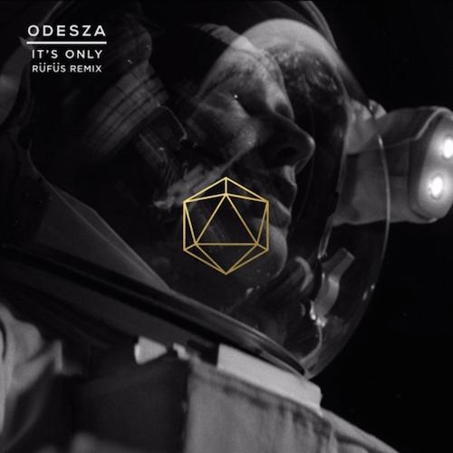 ODESZA – It's Only (feat. Zyra) (RÜFÜS Remix) : Chill Melodic House