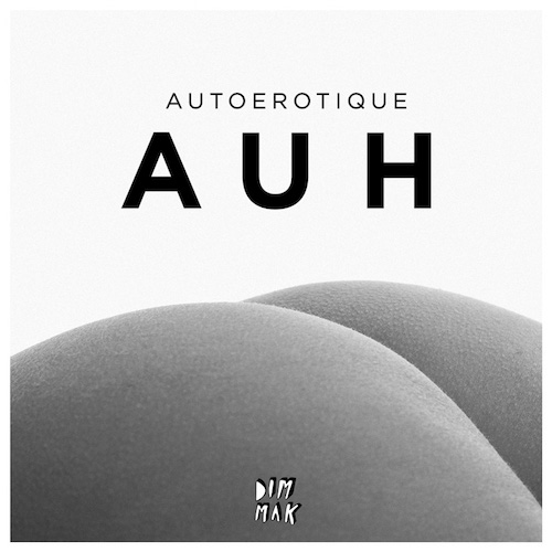 [PREMIERE] Autoerotique - AUH : Heavy Future House