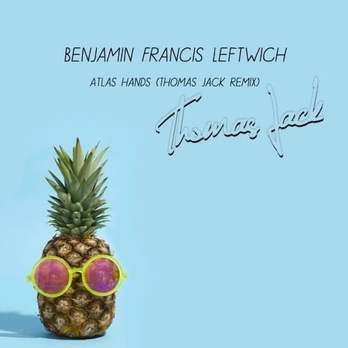 [PREMIERE] Benjamin Francis Leftwich - Atlas Hands (Thomas Jack Remix) : Tropical House / Indie [Free Download]