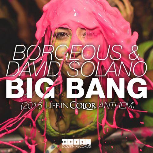[PREMIERE] Borgeous & David Solano - Big Bang : Life In Color 2015 Anthem