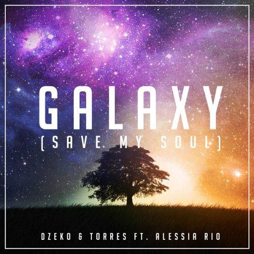 [PREMIERE] Dzeko & Torres ft Alessia Rio- Galaxy (Save My Soul Vocal Mix) : Huge Electro House Original [Free Download]