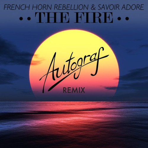 [PREMIERE] French Horn Rebellion & Savoir Adore - The Fire (Autograf Remix) : Chill Future Bass / Indie [Free Download]