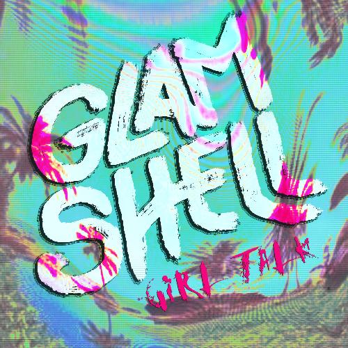 [PREMIERE] Glam Shell - Girl Talk : Incredible Must Hear Future Bass Original [Free Download]