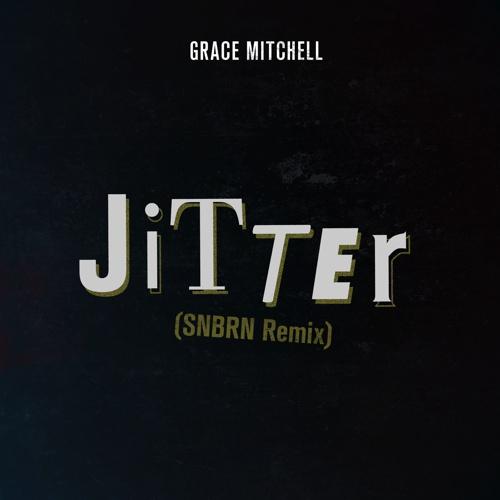 [PREMIERE] Grace Mitchell - Jitter (SNBRN Remix) : Melodic House Remix
