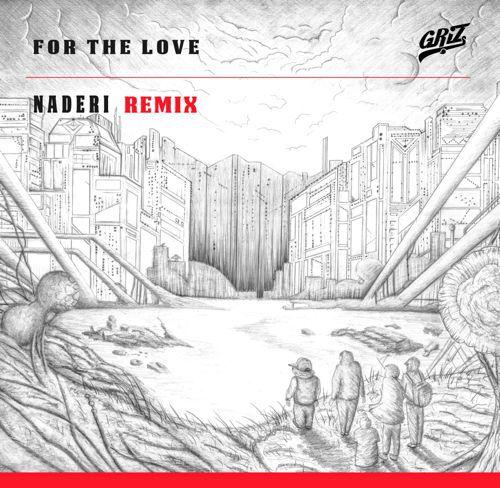 [PREMIERE] GRiZ - For The Love (Naderi Remix) (Ft. Talib Kweli) : Must Hear Future Bass / Electro Soul