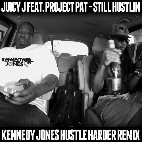 [PREMIERE] Juicy J feat. Project Pat - Still Hustlin (Kennedy Jones Remix) : Massive Trap / Hip-Hop Remix [Free Download]