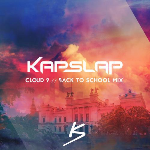 [PREMIERE] Kap Slap - Back To School Mix (Cloud 9 Edition) - Must Hear Electro / Future House Mashup Mix [Free Download]