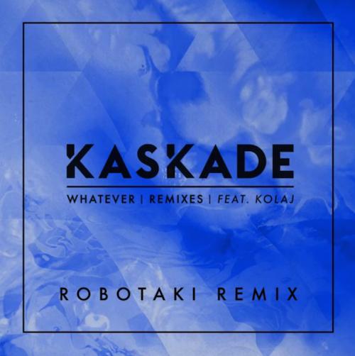 [PREMIERE] Kaskade - Whatever (Robotaki Remix) : Chillout House