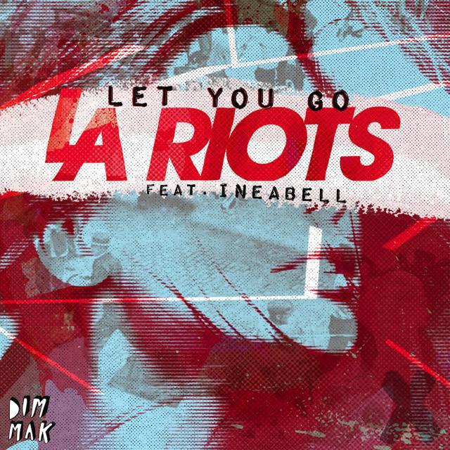 [PREMIERE] LA Riots feat. Ineabell - Let You Go : Progressive House