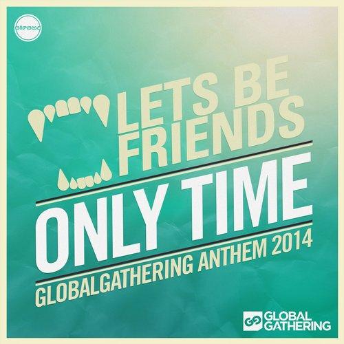 "[PREMIERE] Lets Be Friends - ""Only Time"" GlobalGathering Anthem 2014 : Massive Electro House Original"