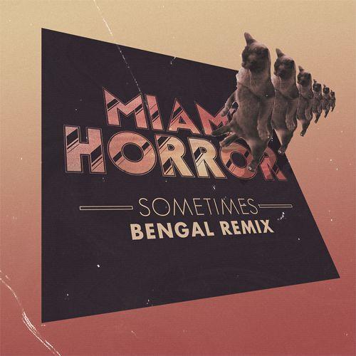 [PREMIERE] Miami Horror - Sometimes (Bengal Remix) : Must Hear Future Bass Remix [Free Download]