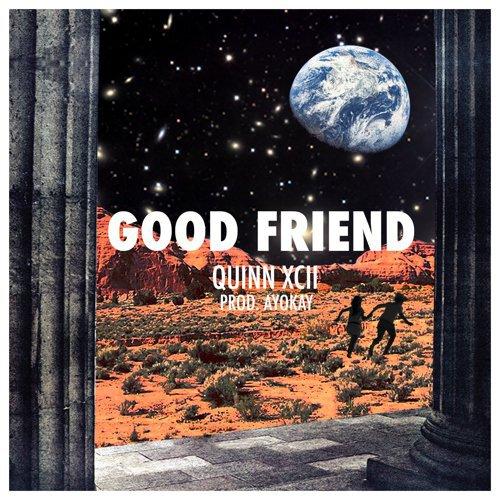 [PREMIERE] Quinn XCII - Good Friend (Prod. By ayokay) : Refreshing Hip-Hop [Free Download]