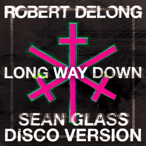 [PREMIERE] Robert Delong - Long Way Down (Sean Glass Disco Version) : Disco House / Electro / Indie [Free Download]