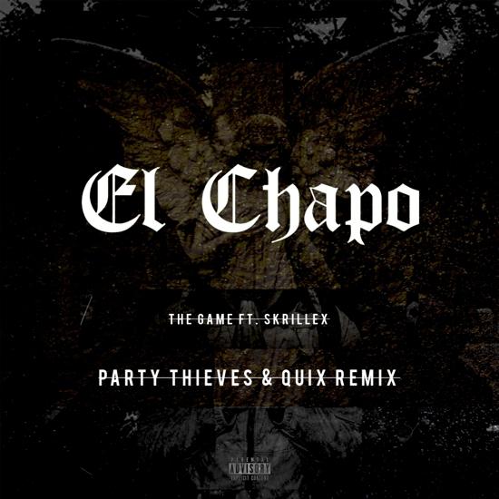 [Premiere] Skrillex X The Game - El Chapo (Party Thieves & Quix Remix) : Heavy Trap Remix [Free Download]