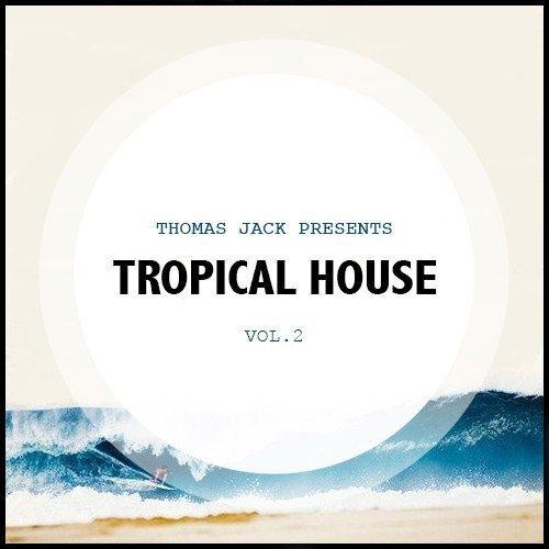 [PREMIERE] Thomas Jack - Tropical House Mixtape Vol. 2 [Free Download]
