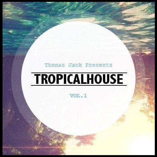 [PREMIERE] Thomas Jack - Tropical House Mixtape Vol.1 : Must Hear Chill Deep House Mix [Free Download]