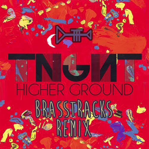 [PREMIERE] TNGHT - Higher Ground (Brasstracks Remix) : Must Hear Remix [Free Download]