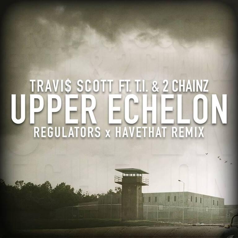 [PREMIERE] Travi$ Scott ft. T.I & 2 Chainz - Upper Echelon (Regulators x HaveThat Remix) : Massive Trap Remix [Free Download]
