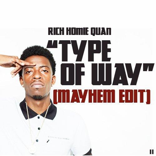 Rich Homie Quan - Type Of Way (Mayhem Edit) : Massive Trap / Hip-Hop Remix [Free Download]