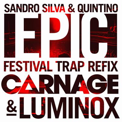 Sandro Silva & Quintino - Epic (Carnage & Luminox Festival Trap Refix) : Must Hear Massive Trap / House Anthem [FREE DOWNLOAD]