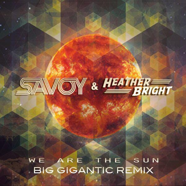 Savoy - We Are the Sun (Big Gigantic Remix)