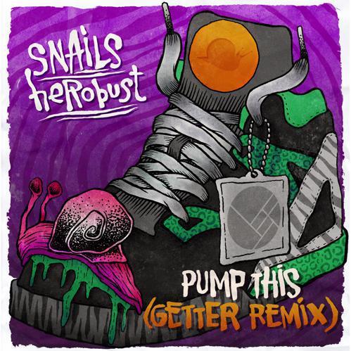 Snails & heRobust - Pump This (Getter Remix) : Dubstep / Trap via OWSLA