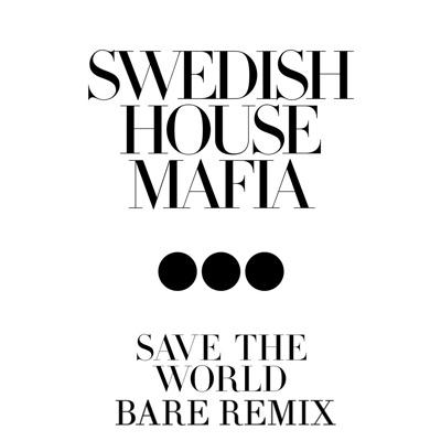 Swedish House Mafia - Save the World ft. John Martin (Bare Remix) : Heavy Dubstep Remix