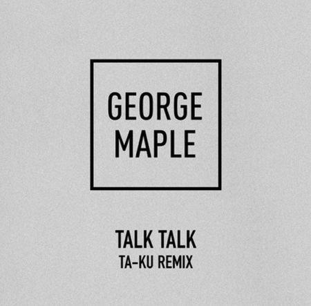 """Ta-Ku Offers Incredible Remix Of George Maple's """"Talk Talk"""""""