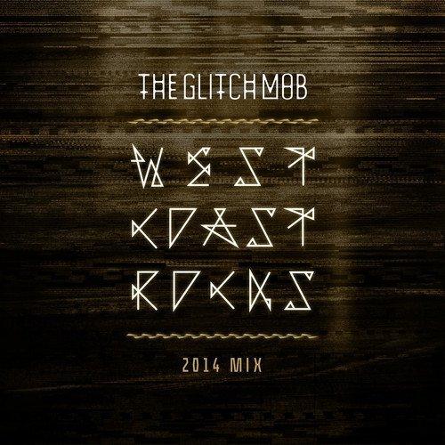 The Glitch Mob - West Coast Rocks (2014 Mix) [Free Download]