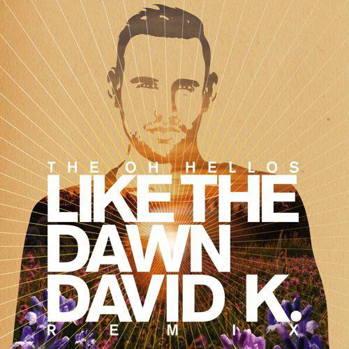 The Oh Hellos - Like the Dawn (David K. Remix) : Must Hear Deep House / Folk