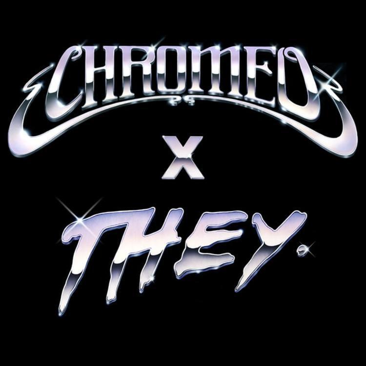 they. x chromeo