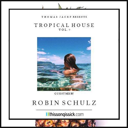 Thomas Jack Presents: Robin Schulz Tropical House Mix Vol. 7