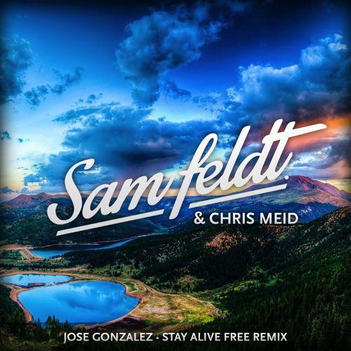 [TSIS PREMIERE] Jose Gonzalez - Stay Alive (Sam Feldt & Chris Meid Remix) : Tropical House [Free Download]