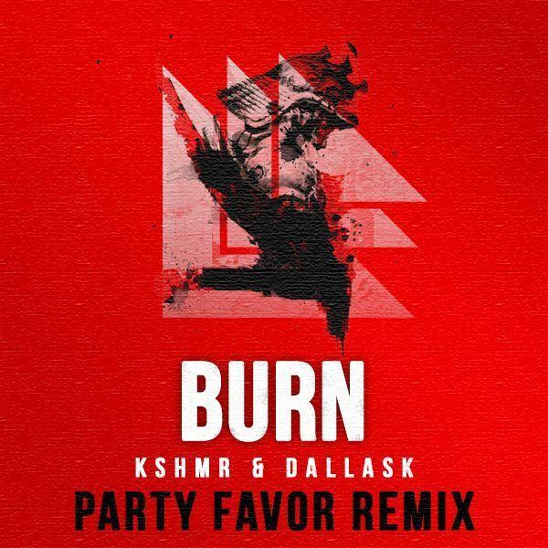 [TSIS PREMIERE] KSHMR & DallasK - BURN (Party Favor Remix) + New Mix [Free Download]