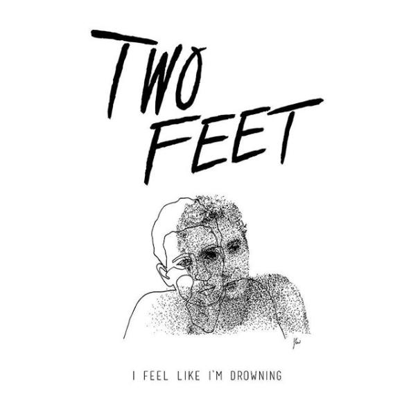 Two Feet I Feel Like Im Drowning