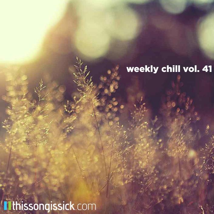 Weekly Chill playlist vol 41
