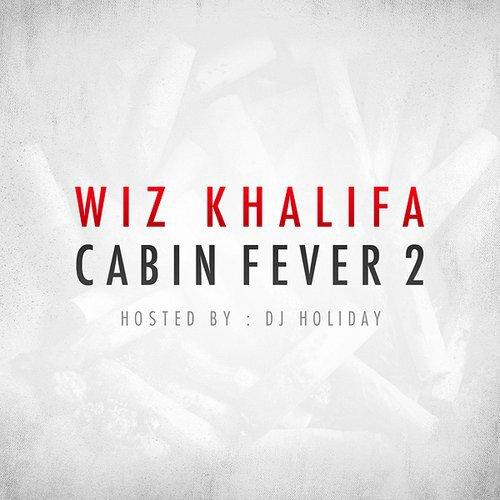 Wiz Khalifa - Cabin Fever 2 (Mixtape) : Full Length Fresh New Hip-Hop Mixtape